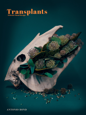 Transplants: Eclectic Floral Designa Cover Image