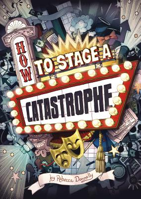 How to Stage a Catastrophe (Middle-Grade Novels) Cover Image