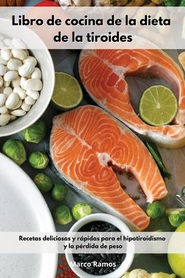Libro de Cocina de la Dieta de la Tiroides: Recetas Deliciosas y Rápidas para el Hipotiroidismo y la Pérdida de peso. Mediterranean Thyroid Recipes (S Cover Image