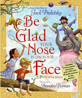 Be Glad Your Nose Is on Your Face: And Other Poems: Some of the Best of Jack Prelutsky Cover Image