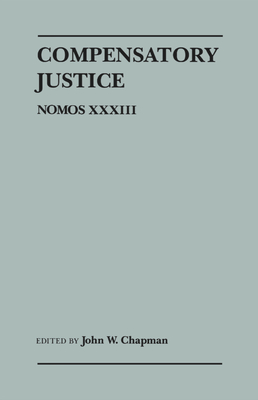 Compensatory Justice: Nomos XXXIII (Nomos - American Society for Political and Legal Philosophy #27) Cover Image