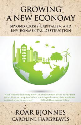 Growing a New Economy: Beyond Crisis Capitalism and Environmental Destruction Cover Image