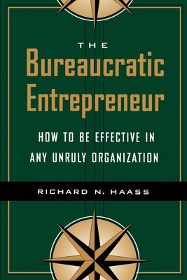 The Bureaucratic Entrepreneur: How to Be Effective in Any Unruly Organization Cover Image