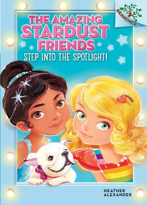 Step Into the Spotlight!: A Branches Book (The Amazing Stardust Friends #1) Cover Image