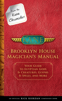 From the Kane Chronicles: Brooklyn House Magician's Manual by Rick Riordan