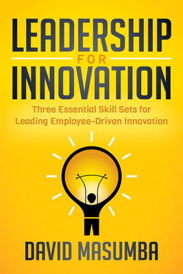 Leadership for Innovation: Three Essential Skill Sets for Leading Employee-Driven Innovation Cover Image
