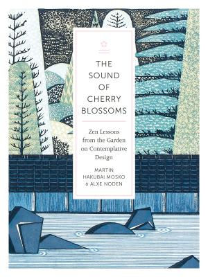 The Sound of Cherry Blossoms: Zen Lessons from the Garden on Contemplative Design Cover Image