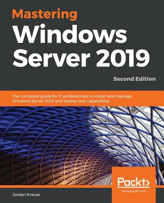 Mastering Windows Server 2019 - Second Edition: The complete guide for IT professionals to install and manage Windows Server 2019 and deploy new capab Cover Image