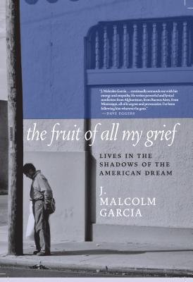 The Fruit of All My Grief: Lives in the Shadows of the American Dream Cover Image