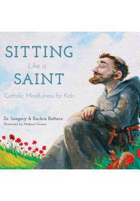 Sitting Like a Saint: Catholic Mindfulness for Kids Cover Image