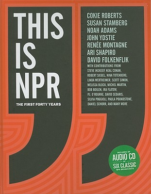This Is NPR: The First Forty Years [With CD (Audio)] Cover Image