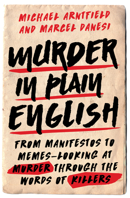 Murder in Plain English: From Manifestos to Memes--Looking at Murder Through the Words of Killers Cover Image