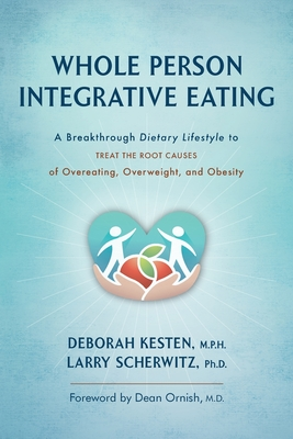 Whole Person Integrative Eating: A Breakthrough Dietary Lifestyle to Treat the Root Causes of Overeating, Overweight, and Obesity Cover Image