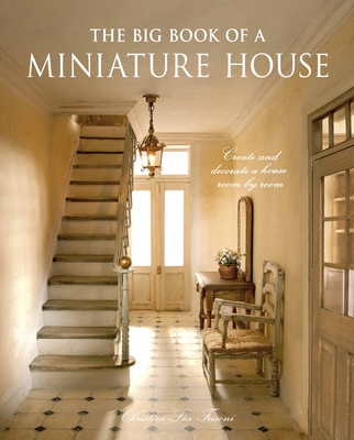 The Big Book of a Miniature House: Create and Decorate a House Room by Room Cover Image