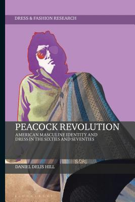 Peacock Revolution: American Masculine Identity and Dress in the Sixties and Seventies (Dress and Fashion Research) Cover Image