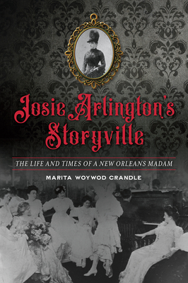 Josie Arlington's Storyville: The Life and Times of a New Orleans Madam Cover Image