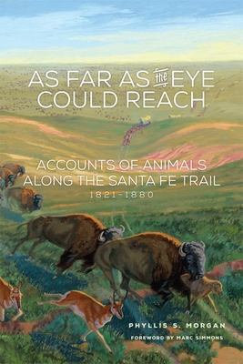 As Far as the Eye Could Reach: Accounts of Animals Along the Santa Fe Trail, 1821-1880 Cover Image