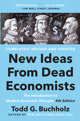 New Ideas from Dead Economists: The Introduction to Modern Economic Thought, 4th Edition Cover Image