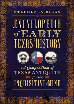 Encyclopedia of Early Texas History: A Compendium of Texas Antiquity for the Inquisitive Mind Cover Image