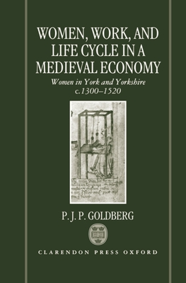 Women, Work, and Life Cycle in a Medieval Economy: Women in York and Yorkshire C.1300-1520 (Oxford University Press Academic Monograph Reprints) Cover Image