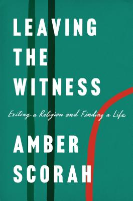Leaving the Witness: Exiting a Religion and Finding a Life Cover Image