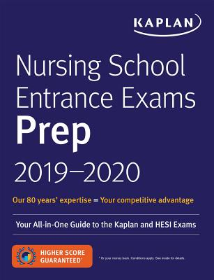 Nursing School Entrance Exams Prep 2019-2020: Your All-in-One Guide to the Kaplan and HESI Exams (Kaplan Test Prep) Cover Image