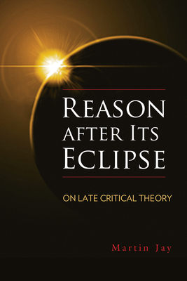 Reason after Its Eclipse: On Late Critical Theory (George L. Mosse Series in Modern European Cultural and Intellectual History) Cover Image