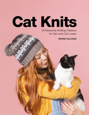 Cat Knits: 16 Pawsome Knitting Patterns for Yarn and Cat Lovers Cover Image