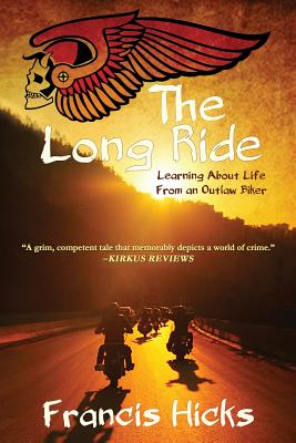 The Long Ride: Learning About Life From An Outlaw Biker Cover Image