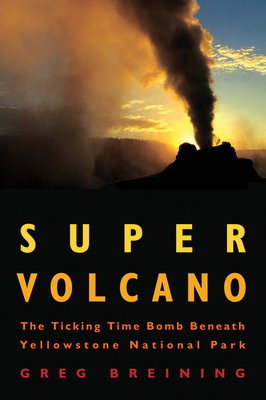 Super Volcano: The Ticking Time Bomb Beneath Yellowstone National Park Cover Image