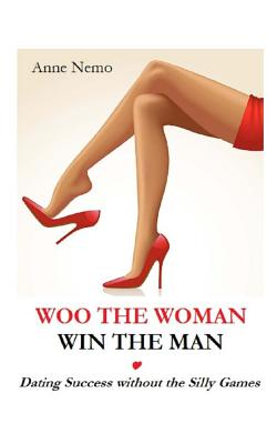 Woo the Woman, Win the Man: Dating Success without the Silly Games Cover Image