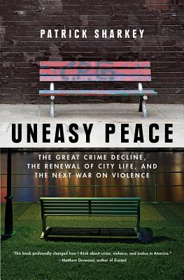 Uneasy Peace: The Great Crime Decline, the Renewal of City Life, and the Next War on Violence Cover Image