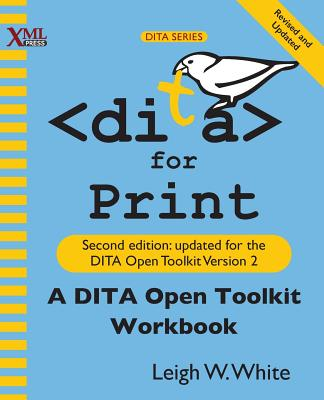 DITA for Print: A DITA Open Toolkit Workbook, Second Edition Cover Image