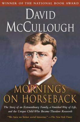 Mornings on Horseback: The Story of an Extraordinary Family, a Vanished Way of Life and the Unique Child Who Became Theodore Roosevelt Cover Image