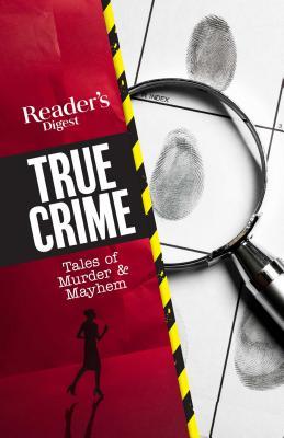 Reader's Digest True Crime: Tales of Murder & Mayhem Cover Image