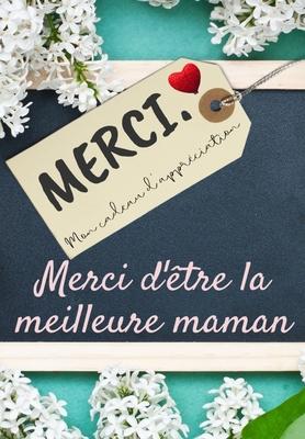 Merci D'être La Meilleure Maman: Mon cadeau d'appréciation: Livre-cadeau en couleurs - Questions guidées - 6,61 x 9,61 pouces Cover Image