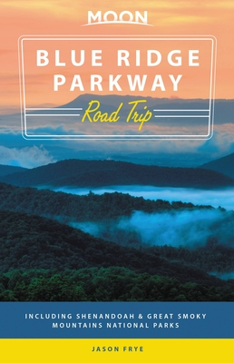Moon Blue Ridge Parkway Road Trip: Including Shenandoah & Great Smoky Mountains National Parks (Travel Guide) Cover Image