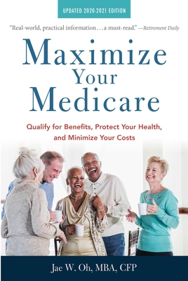 Maximize Your Medicare: 2020-2021 Edition: Qualify for Benefits, Protect Your Health, and Minimize Your Costs Cover Image