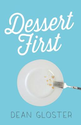 Dessert First by Dean Gloster