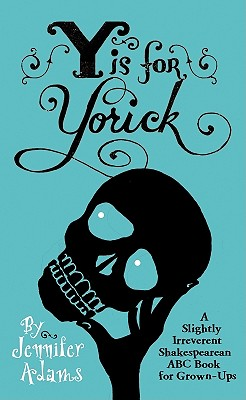 Y Is for Yorick: A Slightly Irreverent Shakespearean ABC Book for Grown-Ups Cover Image