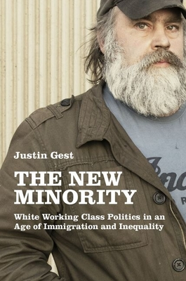 The New Minority: White Working Class Politics in an Age of Immigration and Inequality Cover Image