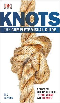 Knots:The Complete Visual Guide: A Practical Step-by-Step Guide to Tying and Using over 100 Knots Cover Image