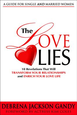 The Love Lies: 10 Revelations That Will Transform Your Relationships and Enrich Your Love Life Cover Image