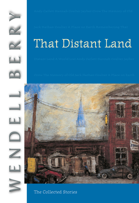 That Distant Land: The Collected Stories (Port William) Cover Image