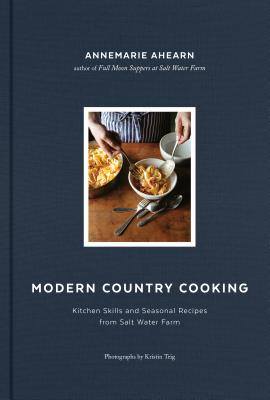 Modern Country Cooking: Kitchen Skills and Seasonal Recipes from Salt Water Farm Cover Image