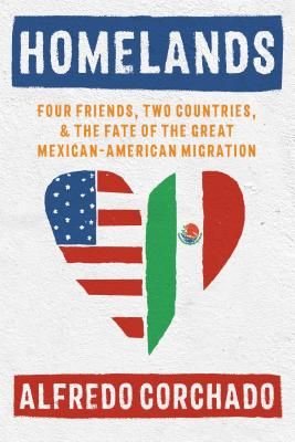 Homelands: Four Friends, Two Countries, and the Fate of the Great Mexican-American Migration Cover Image