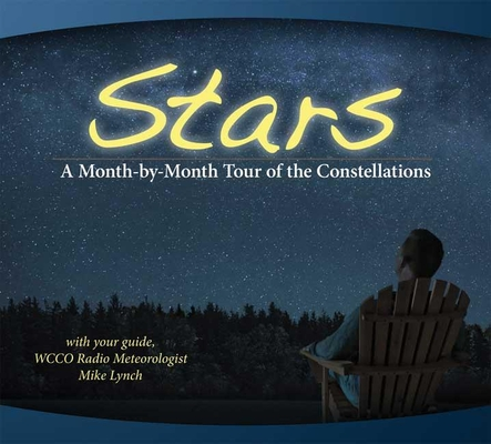 Stars: A Month-By-Month Tour of the Constellations: With Your Guide Mike Lynch Cover Image