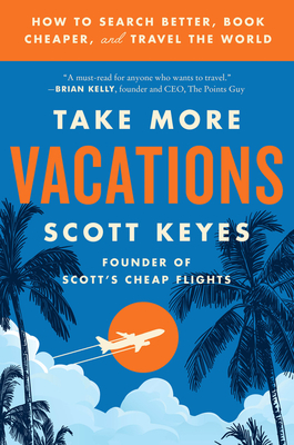 Take More Vacations: How to Search Better, Book Cheaper, and Travel the World Cover Image