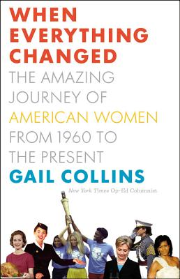 When Everything Changed: The Amazing Journey of American Women from 1960 to the Present Cover Image