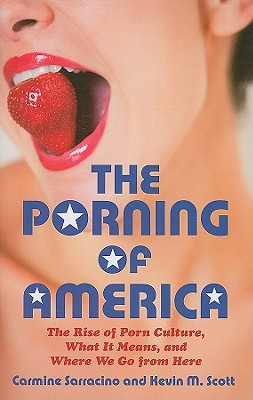 The Porning of America: The Rise of Porn Culture, What It Means, and Where We Go from Here Cover Image